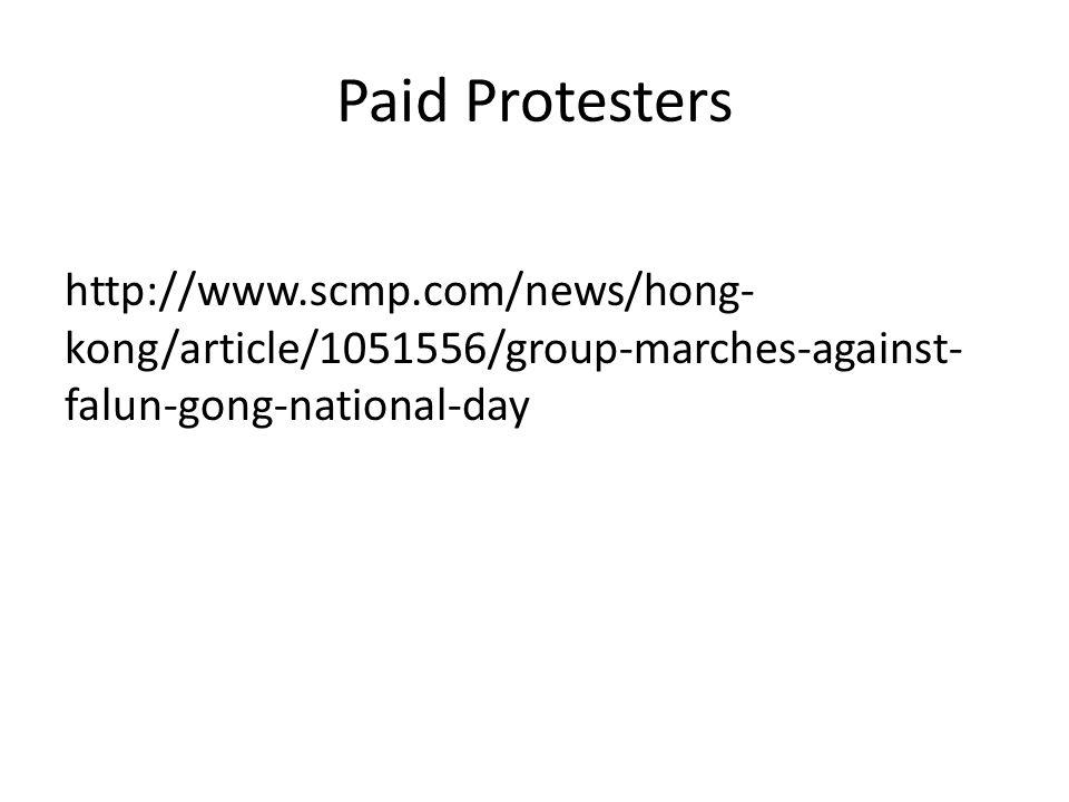 Paid Protesters http://www.scmp.com/news/hong- kong/article/1051556/group-marches-against- falun-gong-national-day