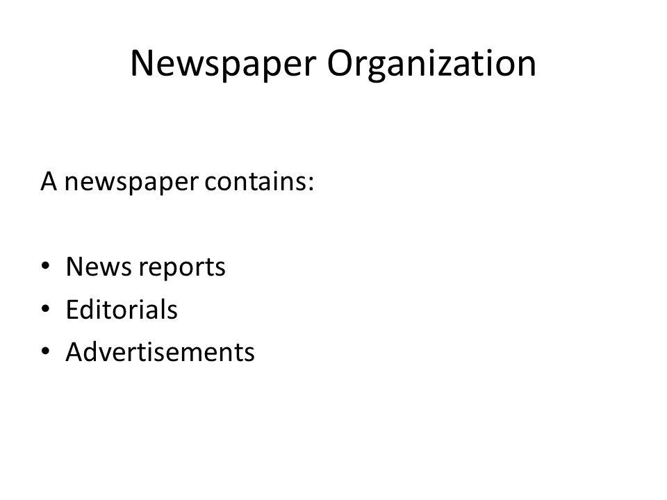 Newspaper Organization A newspaper contains: News reports Editorials Advertisements