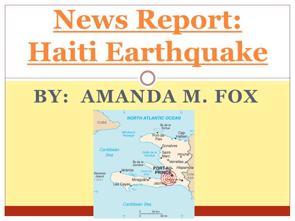 BY: AMANDA M. FOX News Report: Haiti Earthquake