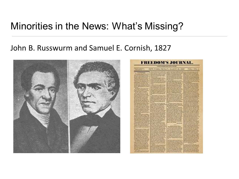 Minorities in the News: Whats Missing John B. Russwurm and Samuel E. Cornish, 1827