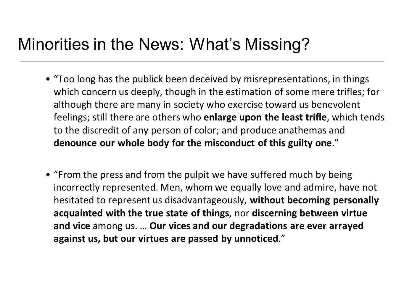Minorities in the News: Whats Missing? Too long has the publick been deceived by misrepresentations, in things which concern us deeply, though in the