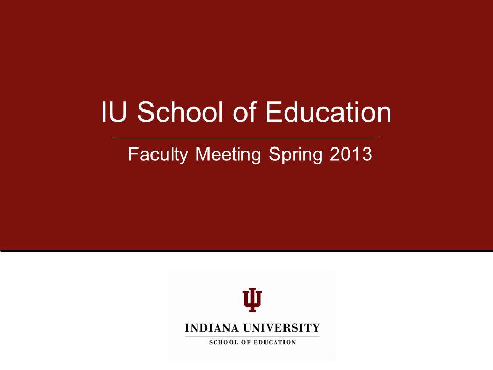 Faculty Meeting Spring 2013 IU School of Education