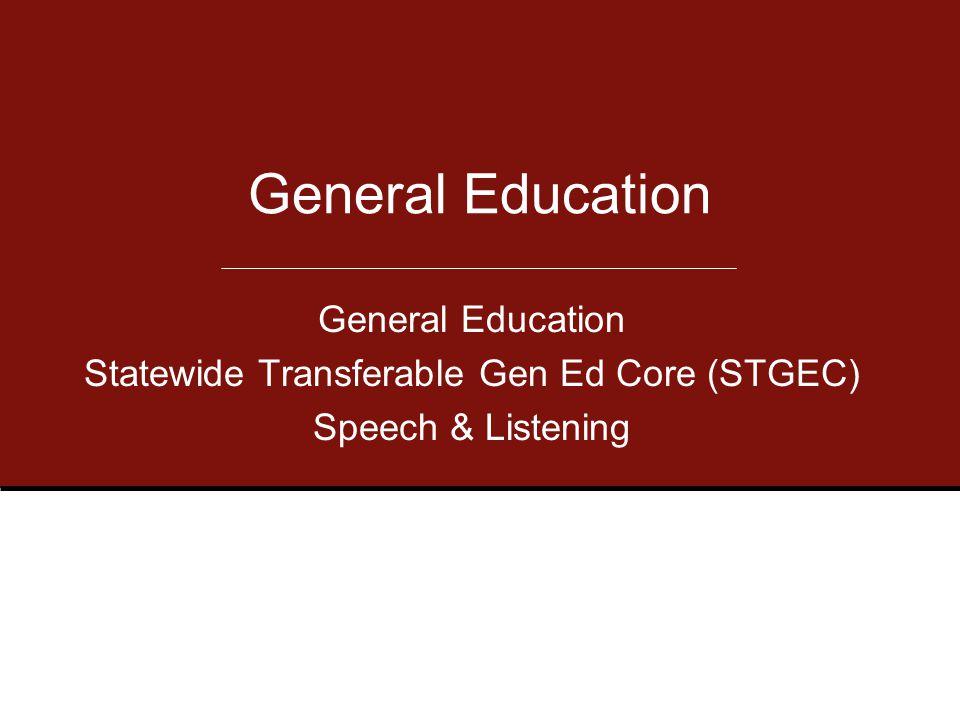 General Education Statewide Transferable Gen Ed Core (STGEC) Speech & Listening General Education
