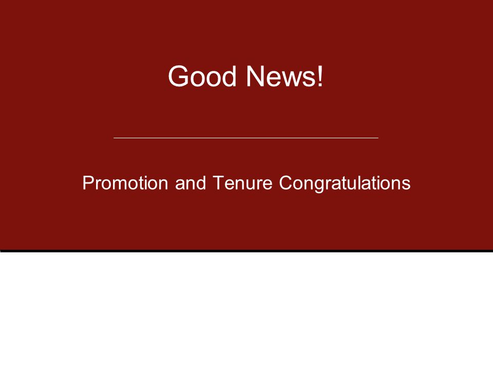 Promotion and Tenure Congratulations Good News!