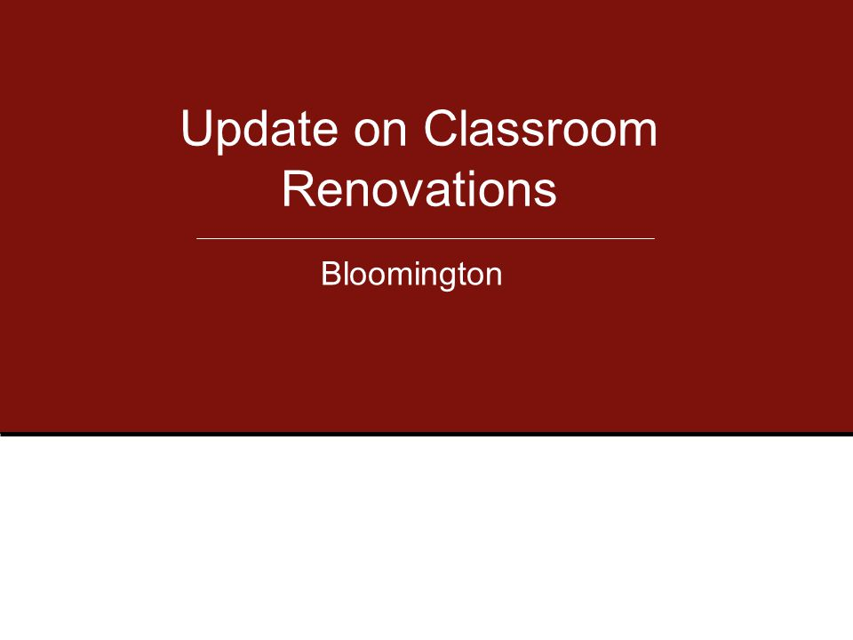 Update on Classroom Renovations Bloomington