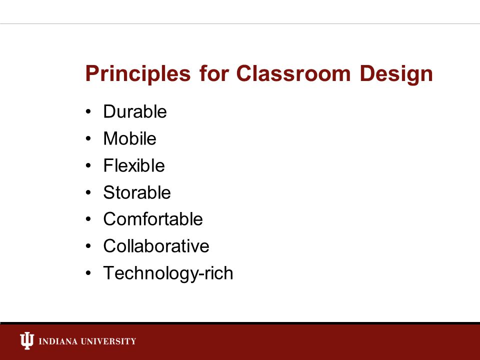 Principles for Classroom Design Durable Mobile Flexible Storable Comfortable Collaborative Technology-rich