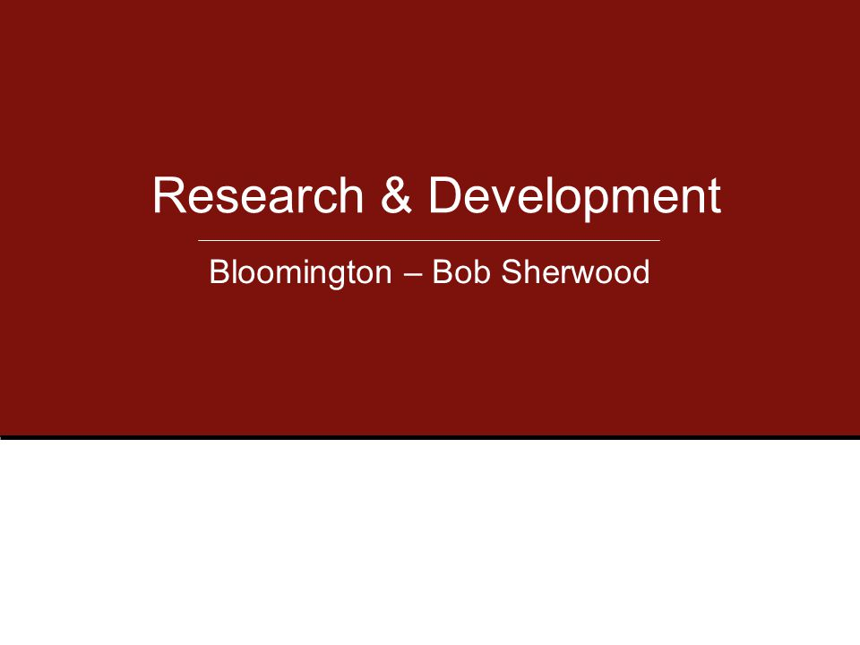 Bloomington – Bob Sherwood Research & Development