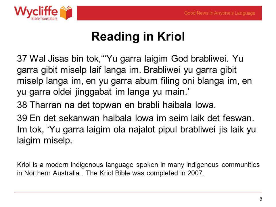 8 Good News in Anyones Language Reading in Kriol 37 Wal Jisas bin tok,Yu garra laigim God brabliwei. Yu garra gibit miselp laif langa im. Brabliwei yu