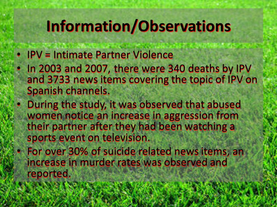 Information/Observations IPV = Intimate Partner Violence IPV = Intimate Partner Violence In 2003 and 2007, there were 340 deaths by IPV and 3733 news items covering the topic of IPV on Spanish channels.