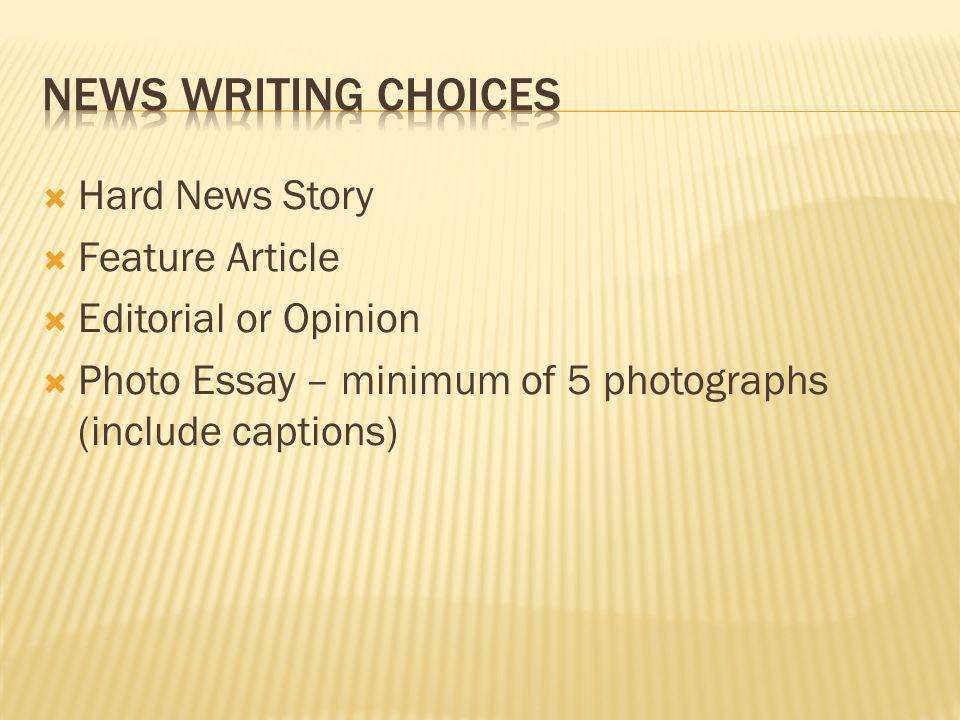 Hard News Story Feature Article Editorial or Opinion Photo Essay – minimum of 5 photographs (include captions)