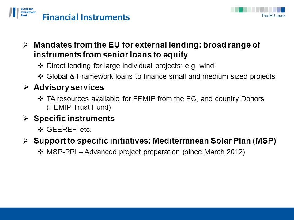 The EU bank Mandates from the EU for external lending: broad range of instruments from senior loans to equity Direct lending for large individual projects: e.g.