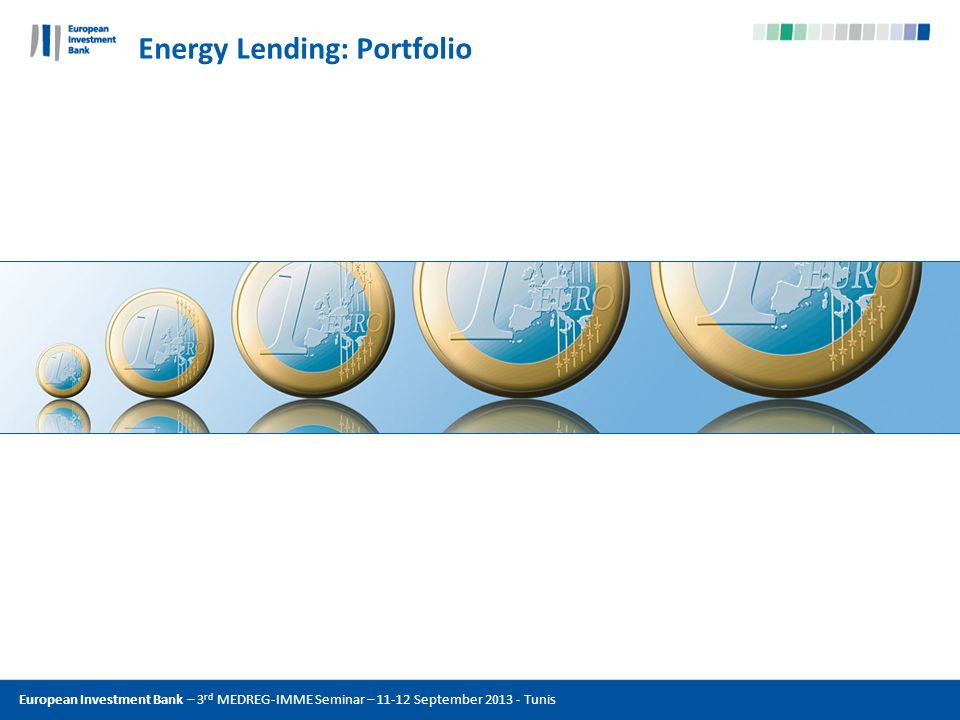 Energy Lending: Portfolio European Investment Bank – 3 rd MEDREG-IMME Seminar – 11-12 September 2013 - Tunis