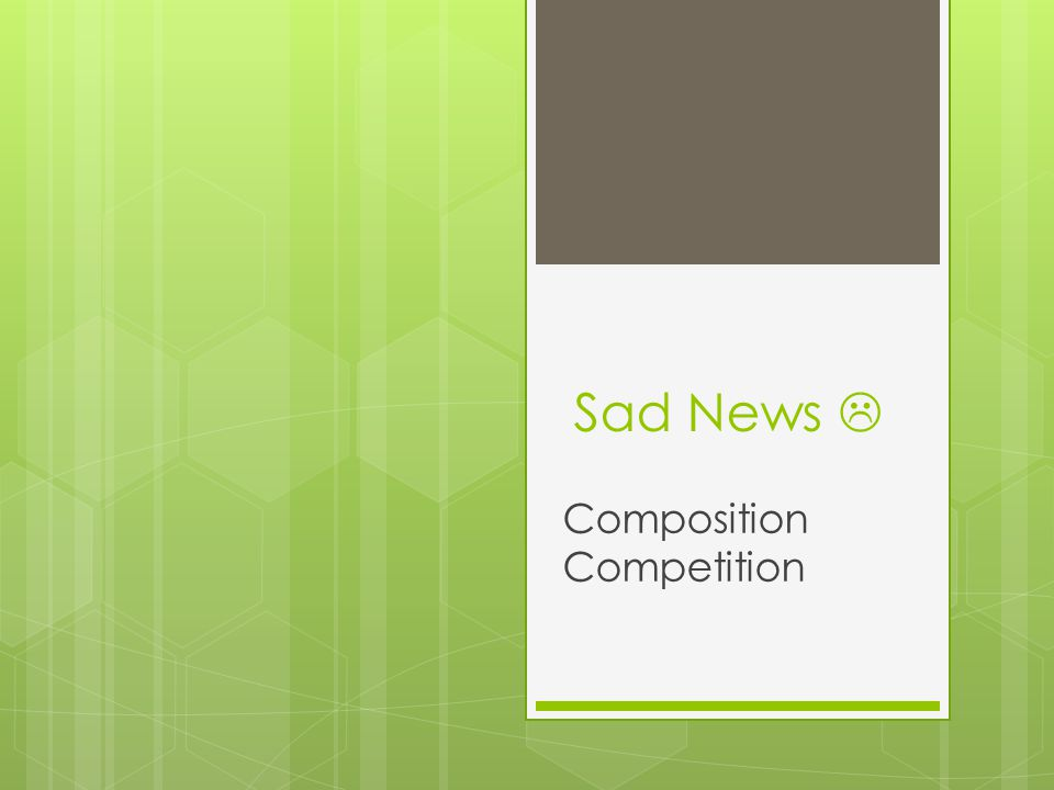 Sad News Composition Competition