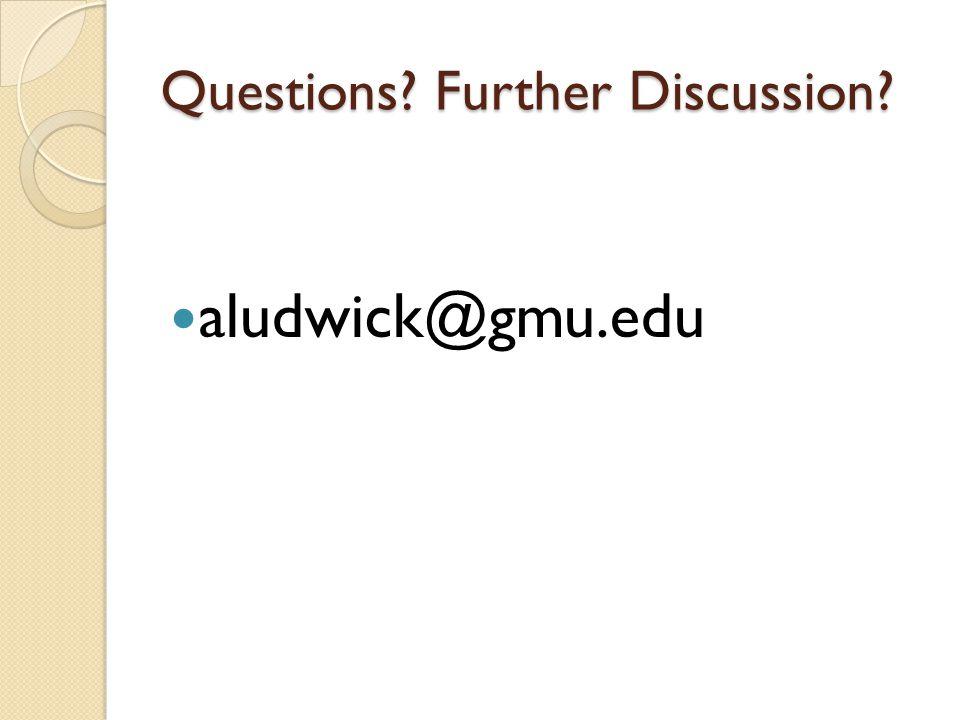 Questions Further Discussion aludwick@gmu.edu