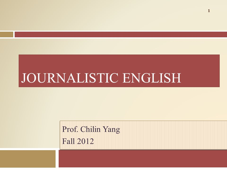 JOURNALISTIC ENGLISH Prof. Chilin Yang Fall 2012 Prof. Chilin Yang Fall 2012 1