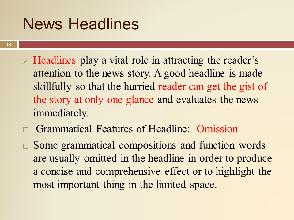 News Headlines 13 Headlines play a vital role in attracting the readers attention to the news story.