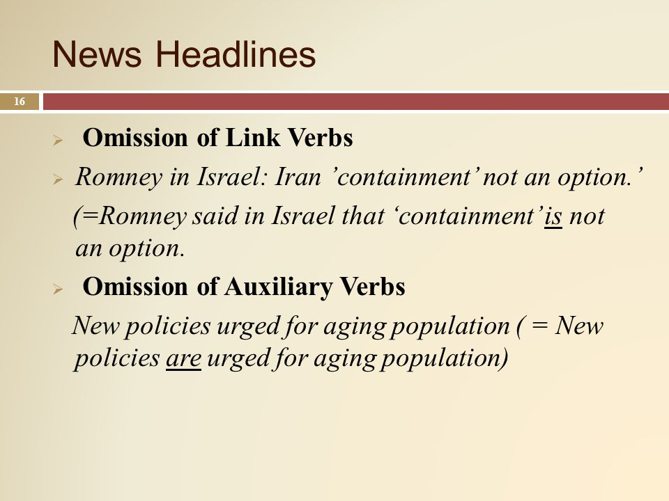 News Headlines 16 Omission of Link Verbs Romney in Israel: Iran containment not an option.