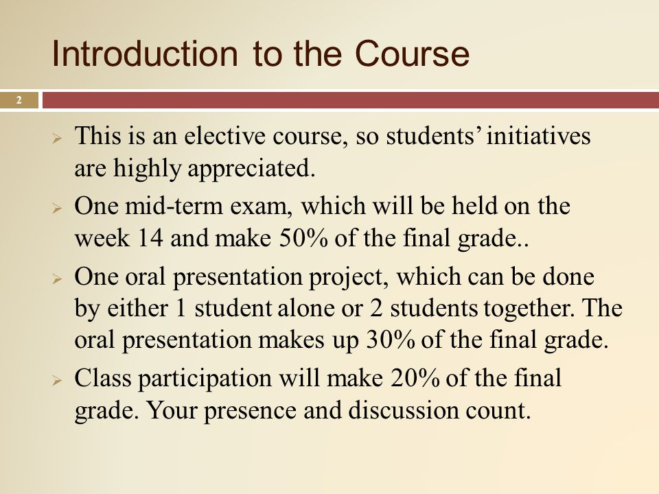 Introduction to the Course 2 This is an elective course, so students initiatives are highly appreciated.