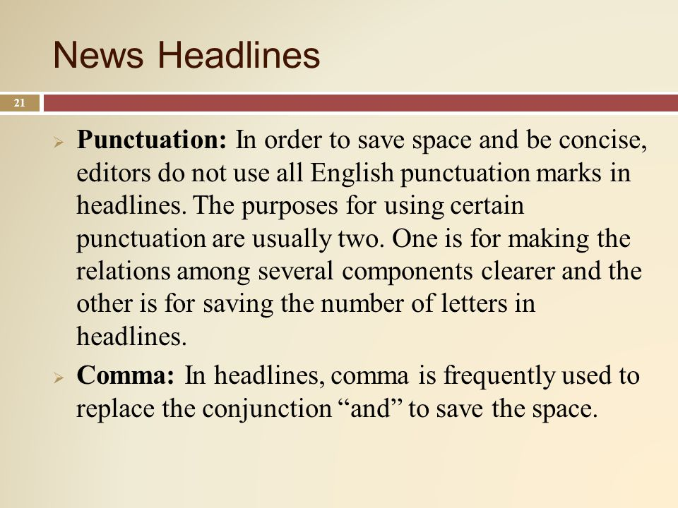 News Headlines 21 Punctuation: In order to save space and be concise, editors do not use all English punctuation marks in headlines.