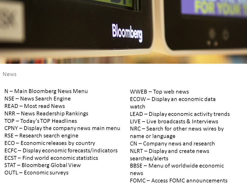 News N – Main Bloomberg News Menu NSE – News Search Engine READ – Most read News NRR – News Readership Rankings TOP – Todays TOP Headlines CPNY – Disp