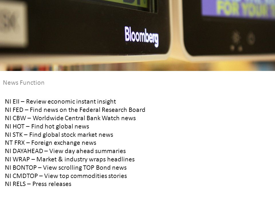 News Function NI EII – Review economic instant insight NI FED – Find news on the Federal Research Board NI CBW – Worldwide Central Bank Watch news NI