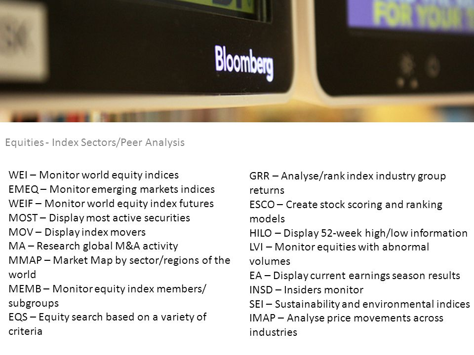 Equities - Index Sectors/Peer Analysis WEI – Monitor world equity indices EMEQ – Monitor emerging markets indices WEIF – Monitor world equity index fu