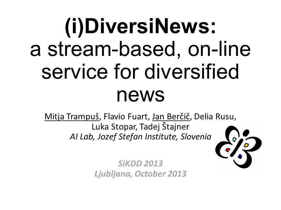 (i)DiversiNews: a stream-based, on-line service for diversified news Mitja Trampuš, Flavio Fuart, Jan Berčič, Delia Rusu, Luka Stopar, Tadej Štajner A