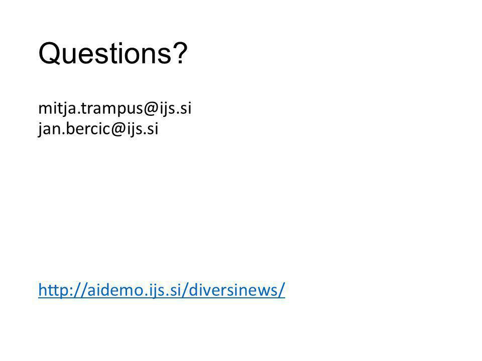 Questions? mitja.trampus@ijs.si jan.bercic@ijs.si http://aidemo.ijs.si/diversinews/