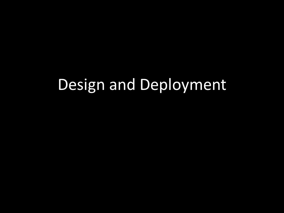 Design and Deployment