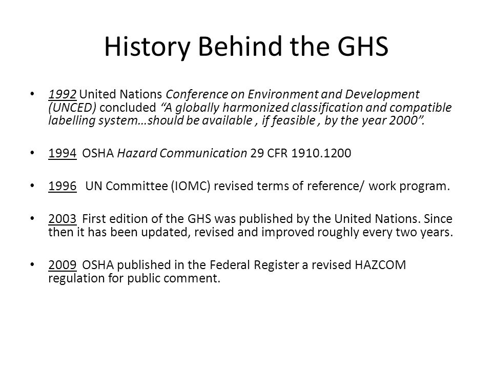 History Behind the GHS 1992 United Nations Conference on Environment and Development (UNCED) concluded A globally harmonized classification and compat