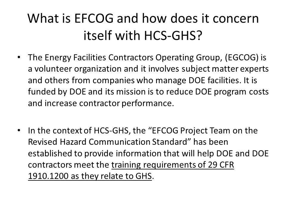 What is EFCOG and how does it concern itself with HCS-GHS? The Energy Facilities Contractors Operating Group, (EGCOG) is a volunteer organization and