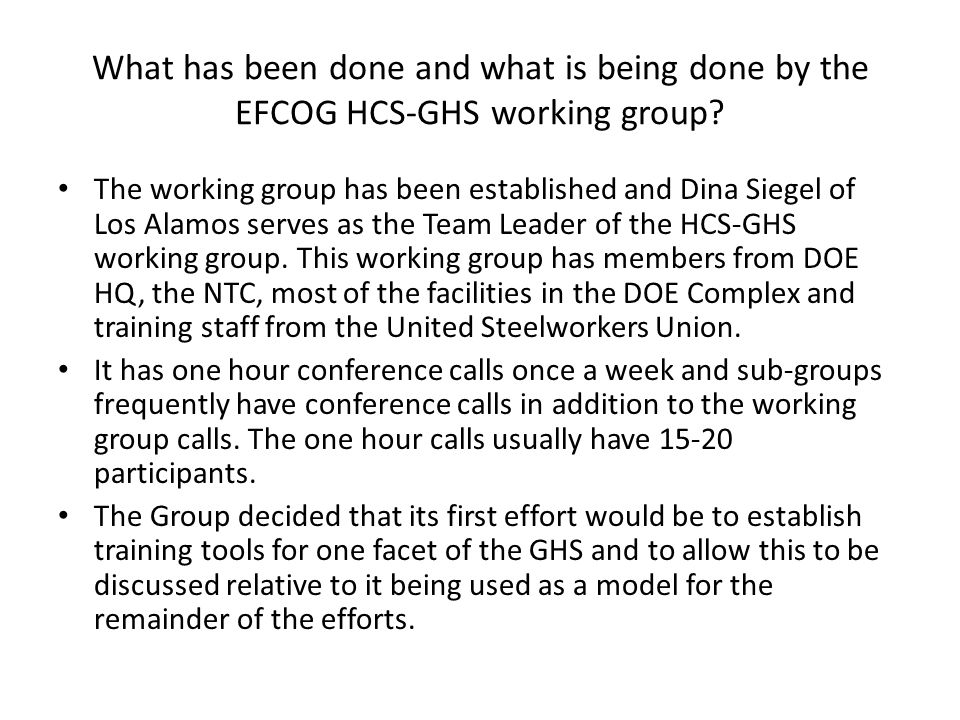 What has been done and what is being done by the EFCOG HCS-GHS working group? The working group has been established and Dina Siegel of Los Alamos ser