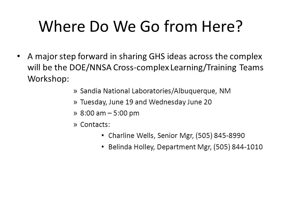 Where Do We Go from Here? A major step forward in sharing GHS ideas across the complex will be the DOE/NNSA Cross-complex Learning/Training Teams Work
