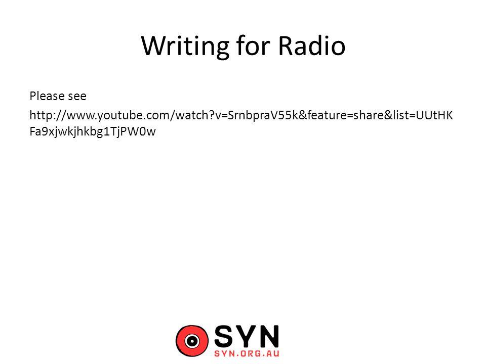 Writing for Radio Please see http://www.youtube.com/watch?v=SrnbpraV55k&feature=share&list=UUtHK Fa9xjwkjhkbg1TjPW0w