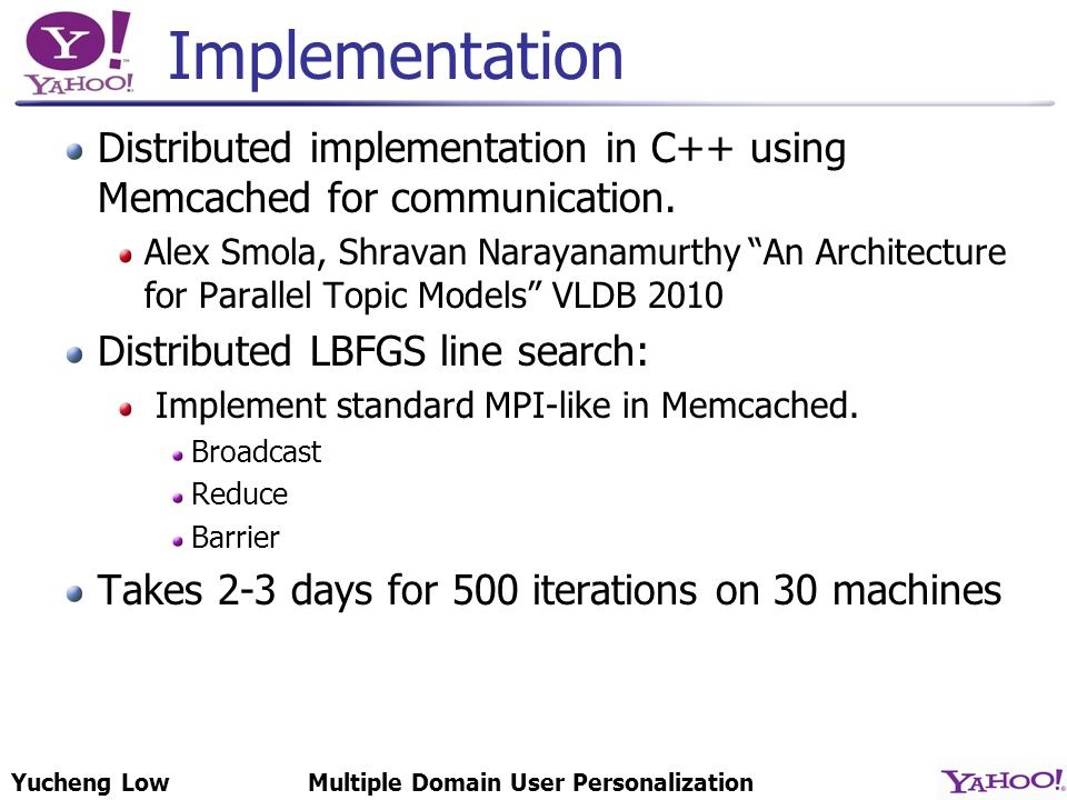 Yucheng LowMultiple Domain User Personalization Implementation Distributed implementation in C++ using Memcached for communication.
