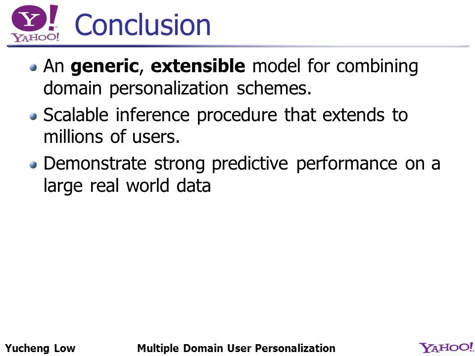 Yucheng LowMultiple Domain User Personalization Conclusion An generic, extensible model for combining domain personalization schemes.