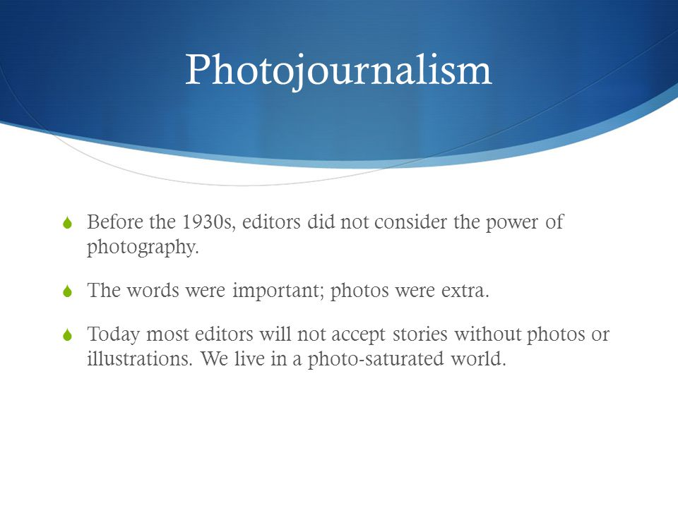 Photojournalism Photojournalism, of course, is a non-fiction creation.