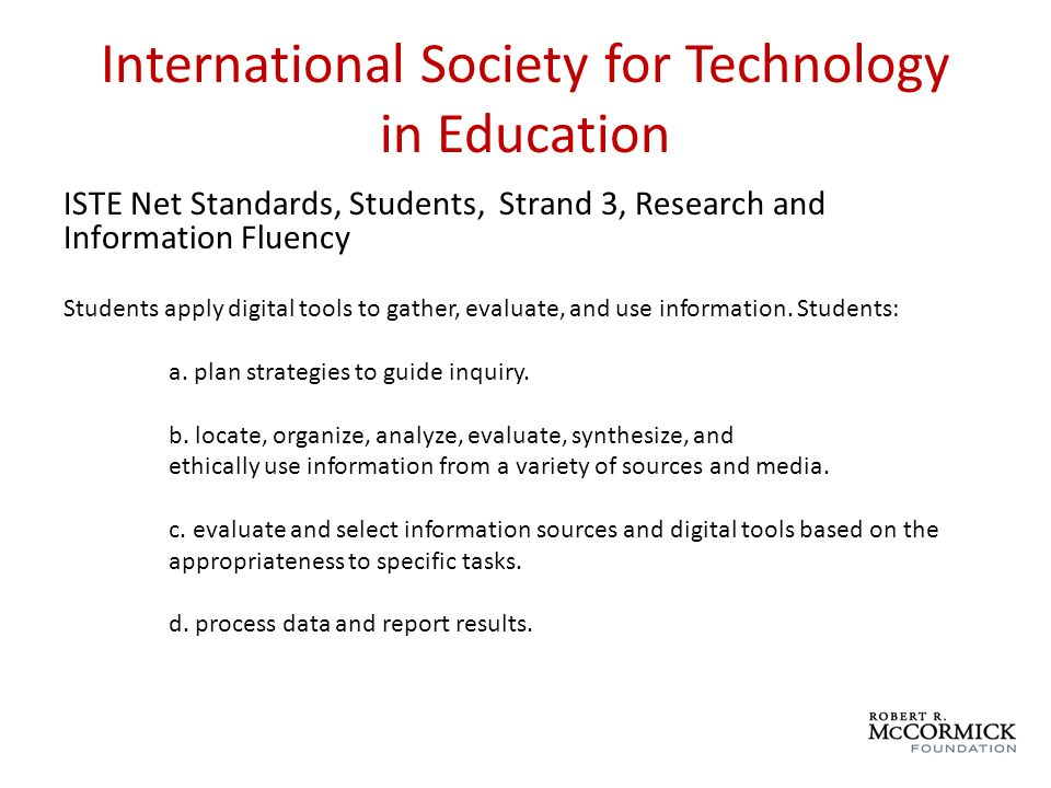 International Society for Technology in Education ISTE Net Standards, Students, Strand 3, Research and Information Fluency Students apply digital tools to gather, evaluate, and use information.