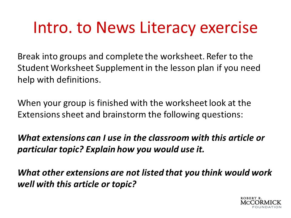 Intro. to News Literacy exercise Break into groups and complete the worksheet.