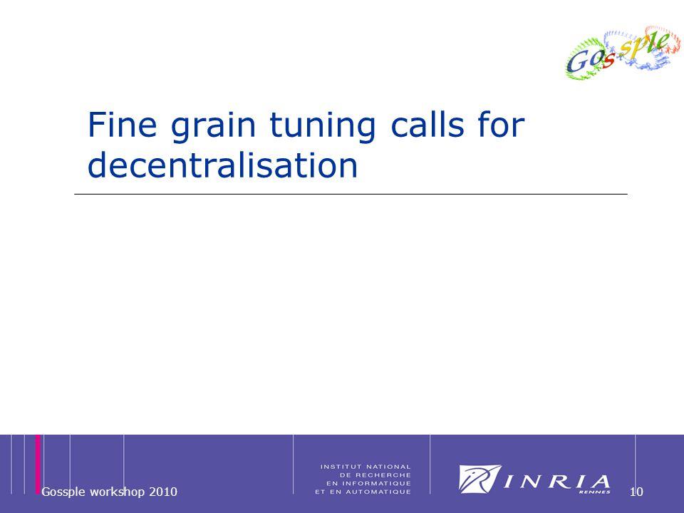 Fine grain tuning calls for decentralisation Gossple workshop 201010