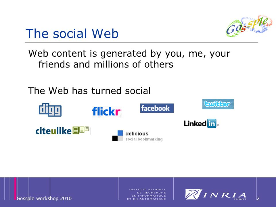 2 The social Web Web content is generated by you, me, your friends and millions of others The Web has turned social