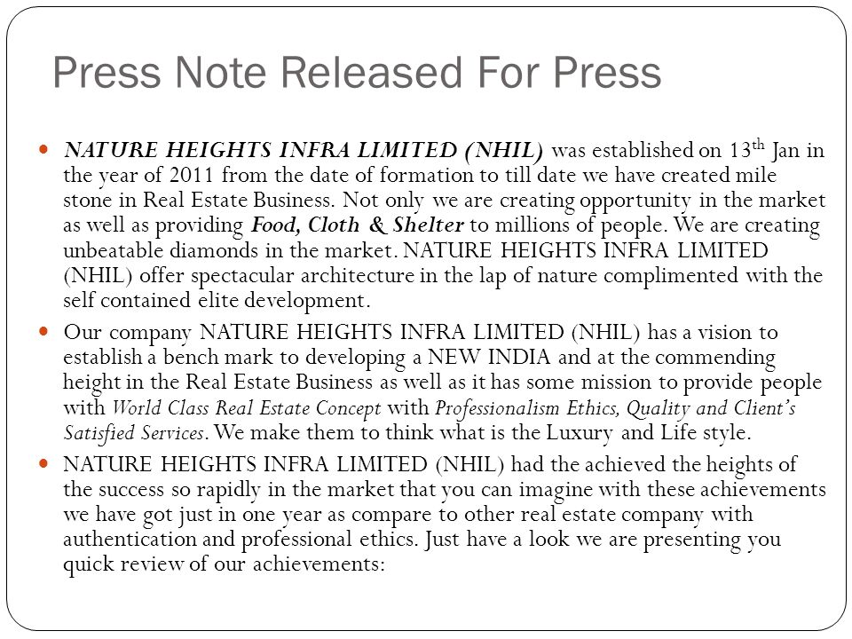 Press Note Released For Press NATURE HEIGHTS INFRA LIMITED (NHIL) was established on 13 th Jan in the year of 2011 from the date of formation to till