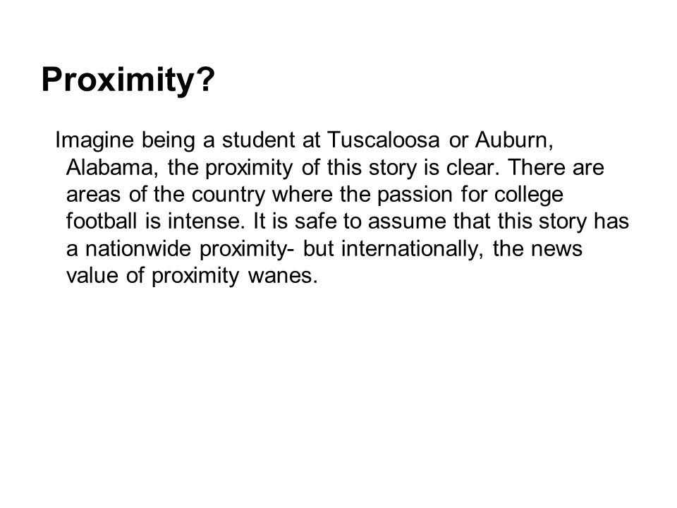 Proximity? Imagine being a student at Tuscaloosa or Auburn, Alabama, the proximity of this story is clear. There are areas of the country where the pa