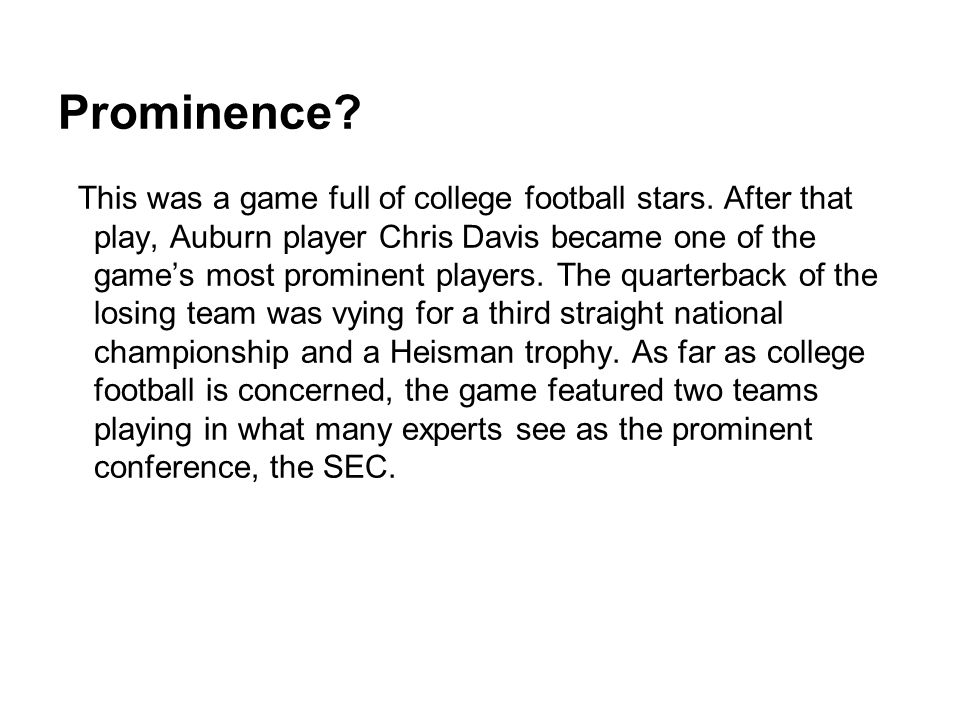 Prominence? This was a game full of college football stars. After that play, Auburn player Chris Davis became one of the games most prominent players.