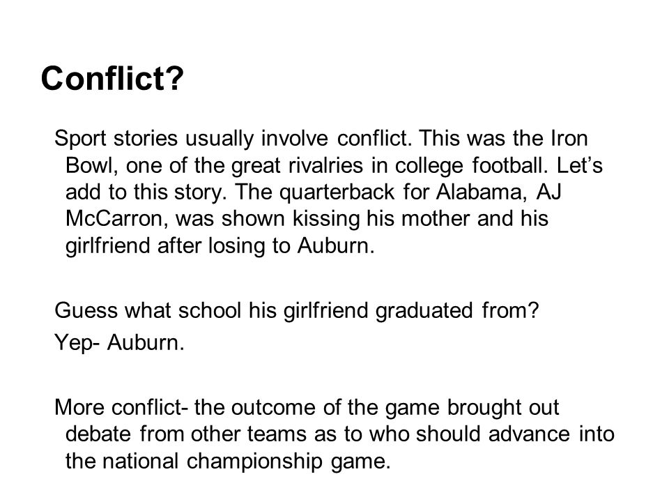 Conflict? Sport stories usually involve conflict. This was the Iron Bowl, one of the great rivalries in college football. Lets add to this story. The