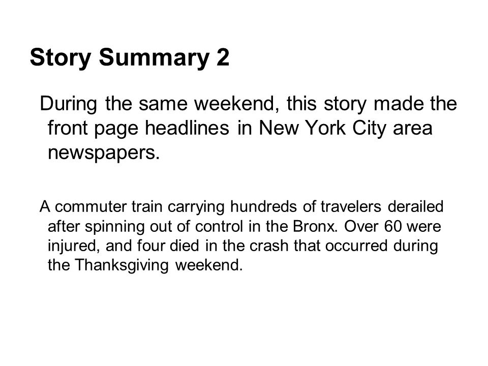 Story Summary 2 During the same weekend, this story made the front page headlines in New York City area newspapers. A commuter train carrying hundreds