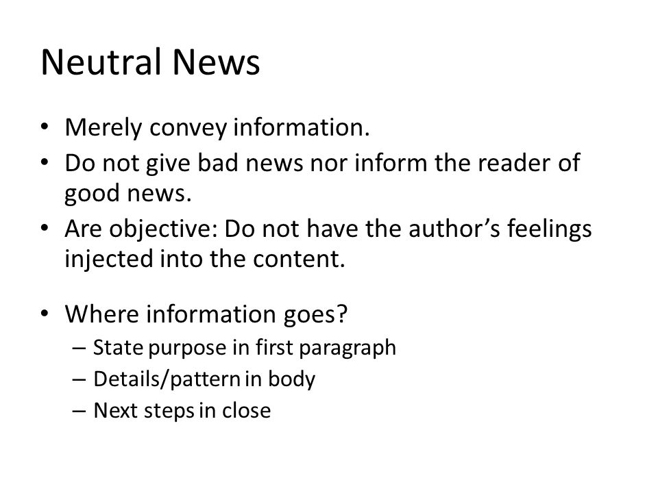 Neutral News Merely convey information. Do not give bad news nor inform the reader of good news.