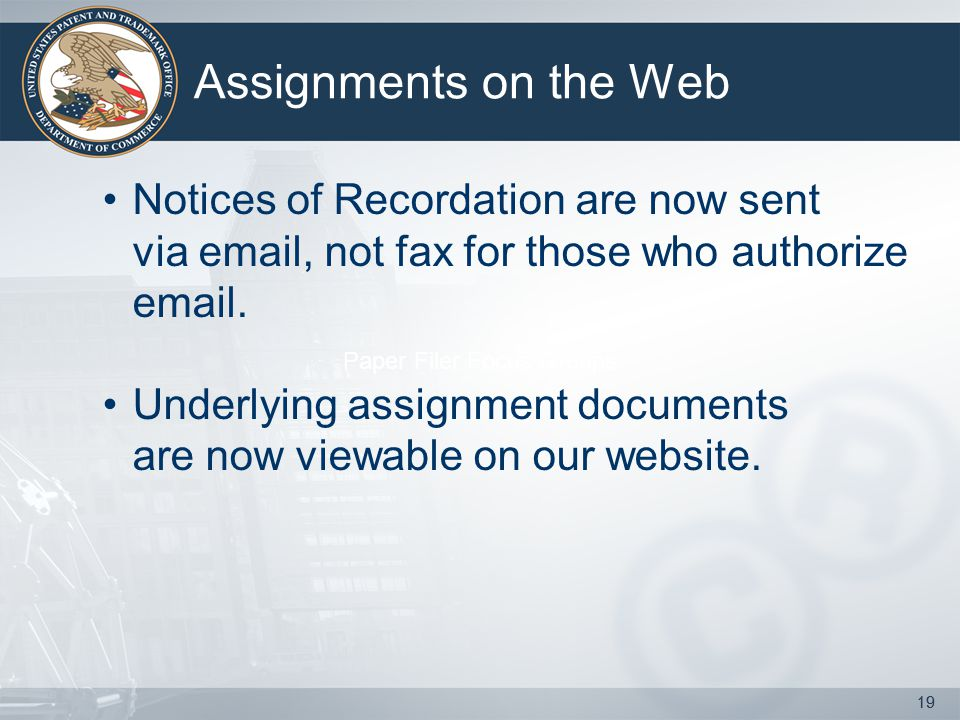 19 Assignments on the Web 19 Notices of Recordation are now sent via email, not fax for those who authorize email.