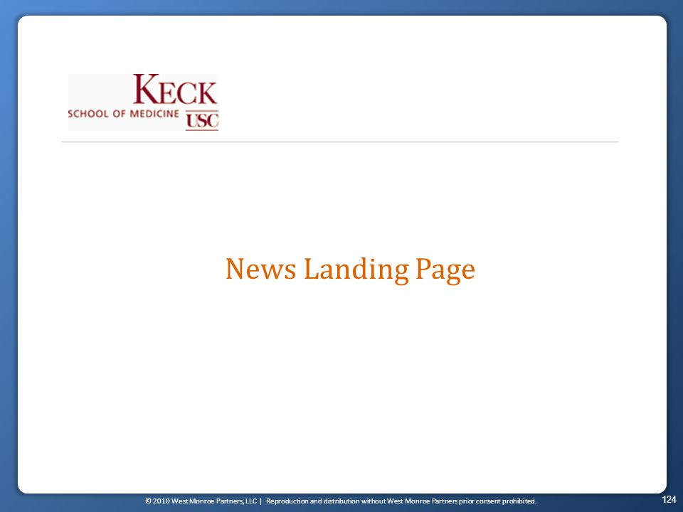 © 2010 West Monroe Partners, LLC | Reproduction and distribution without West Monroe Partners prior consent prohibited. 124 News Landing Page