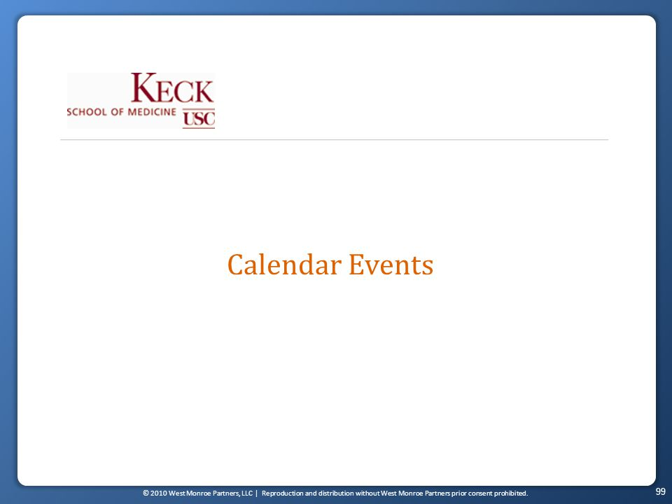 © 2010 West Monroe Partners, LLC | Reproduction and distribution without West Monroe Partners prior consent prohibited. 99 Calendar Events